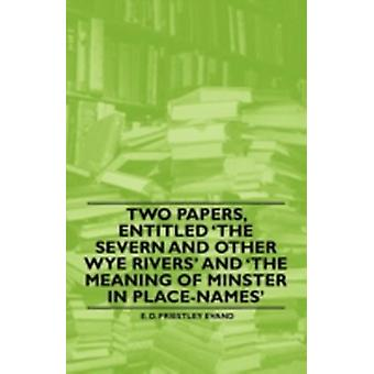 Two Papers Entitled The Severn and other Wye Rivers and The Meaning of Minster in PlaceNames by Evand & E. D. Priestley