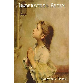 Understood Betsy by Fisher & Dorothy Canfield