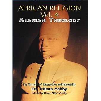 African Religion Volume 4 Asarian Theology by Ashby & Muata