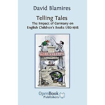 Telling Tales. the Impact of Germany on English Childrens Books 17801918. by Blamires & David