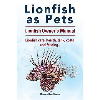 Lionfish as Pets. Lionfish Owners Manual. Lionfish care health tank costs and feeding. by Hendisson & Harvey