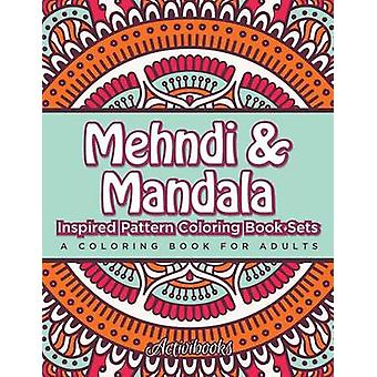 Mehndi  Mandala Inspired Pattern Coloring Book Sets A Coloring Book For Adults by Activibooks