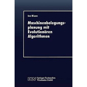 Maschinenbelegungsplanung mit Evolutionren Algorithmen by Rixen & Ivo