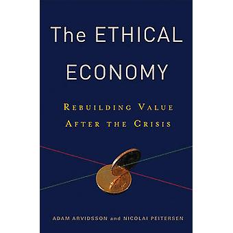The Ethical Economy - Rebuilding Value After the Crisis by Adam Arvids