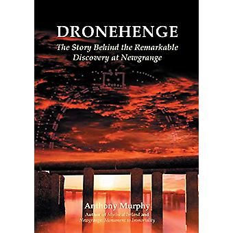 Dronehenge - The Story Behind the Remarkable Neolithic Discovery at Ne