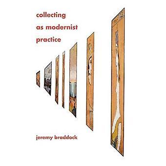 Coleccionismo como práctica modernista por Jeremy Braddock - 9781421409627 B