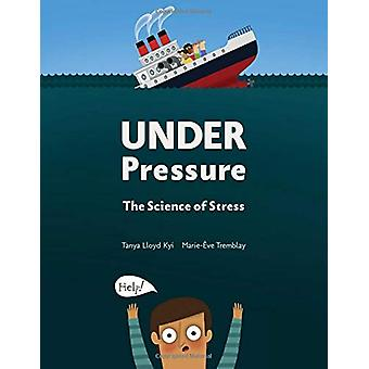 Under Pressure - The Science of Stress by Tanya Lloyd Kyi - 9781525300