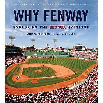 Why Fenway - Exploring the Red Sox Mystique by John Ferguson - 9781600