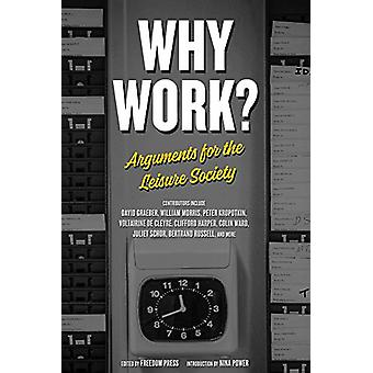 Why Work? - Arguments for the Leisure Society by Freedom Press - 97816