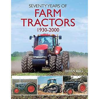 Seventy Years of Farm Tractors 1930-2000 by Brian Bell - 978191215843