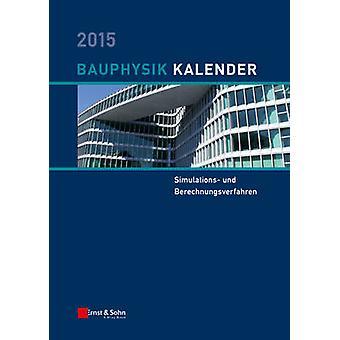 Bauphysik-Kalender 2015 - Simulations- und Berechnungsverfahren by Nab
