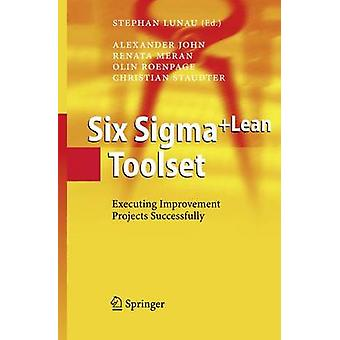Six Sigma+Lean Toolset - Executing Improvement Projects Successfully b