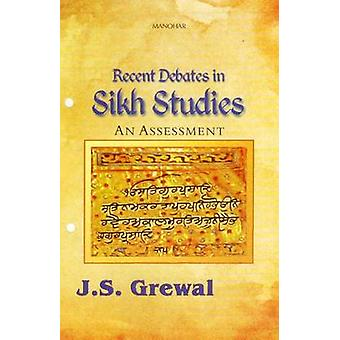 Recent Debates in Sikh Studies - An Assessment by J. S. Grewal - 97881