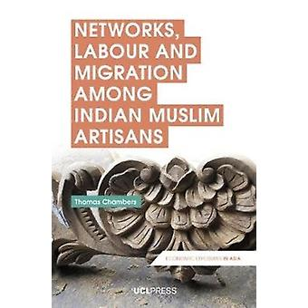 Networks Labour and Migration Among Indian Muslim Artisans by Thomas Chambers