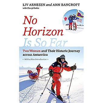 No Horizon Is So Far - Two Women and Their Historic Journey across Ant