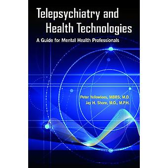 Telepsychiatry and Health Technologies by Yellowlees & Peter Professor of Psychiatry & and Vice Chair for Faculty Development. & University of California & DavisShore & Jay H. &  MD MPH