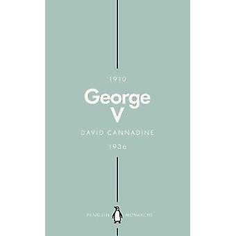 George V (Penguin Monarchs) - The Unexpected King by Mr David Cannadin