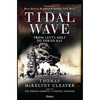 Tidal Wave - From Leyte Gulf to Tokyo Bay by Thomas McKelvey Cleaver -