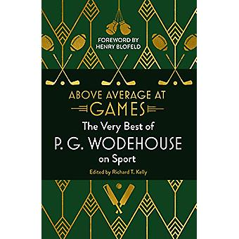 Above Average at Games - The Very Best of P.G. Wodehouse on Sport by P