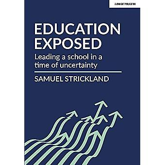 Education Exposed - Leading a school in a time of uncertainty by Samue