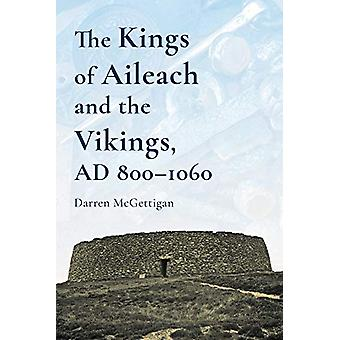 The Kings of Ailech and the Vikings - 800-1060 AD by Darren McGettigan
