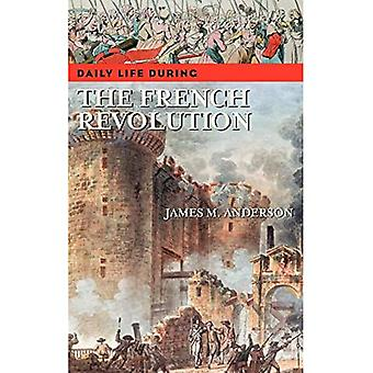 Daily Life During the French Revolution (Daily Life Through History)