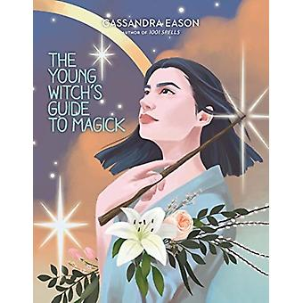 The Young Witchs Guide to Magick by Eason & Cassandra