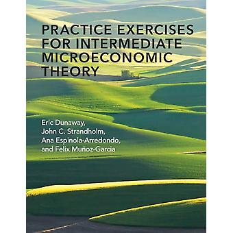 Practice Exercises for Intermediate Microeconomic Theory by Dunaway & Eric