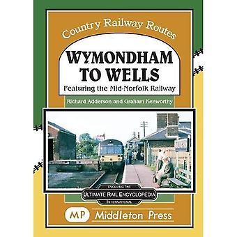 Wymondham To Wells.: Con el ferrocarril Mid-Norfolk. (Rutas ferroviarias por el país.)