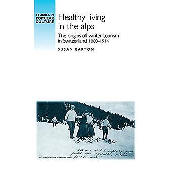 Gezond leven in de Alpen: De oorsprong van het wintertoerisme in Zwitserland, 1860-1914 (Studies in Populaire Cultuur) [Geïllustreerd]