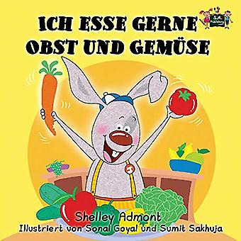 Ich esse gerne Obst und Gemuse: I Love to Eat Fruits and Vegetables (German Edition) (German Bedtime Collection)