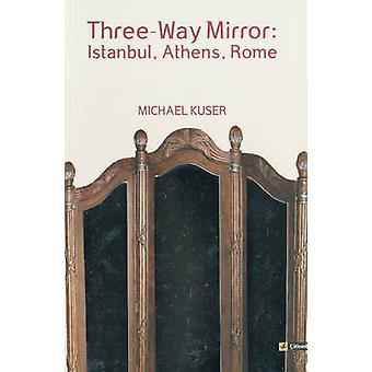 Threeway Mirror Istanbul Athen Rom von Michael Kuser