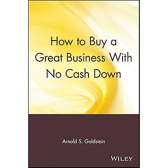 كيفية شراء الأعمال التجارية الكبرى مع عدم وجود النقد إلى أسفل من قبل أرنولد غولدشتاين S.