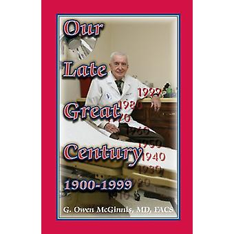 Our Late Great Century - 1900-1999 by G Owen McGinnis - 9780788451683