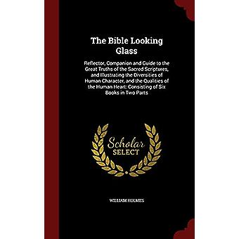 The Bible Looking Glass - Reflector - Companion and Guide to the Great