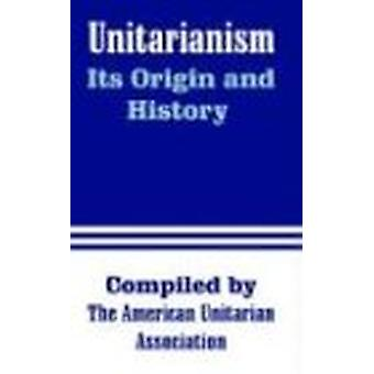 Unitarianism - Its Origin and History by H G Spaulding - 9781410211408