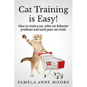 Cat Training Is Easy! - How to Train a Cat - Solve Cat Behavior Proble