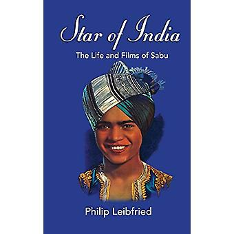 Star of India - The Life and Films of Sabu (Hardback) by Philip Leibfr