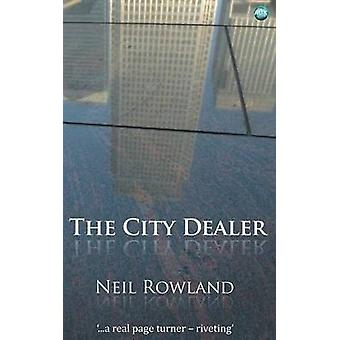 The City Dealer by Neil Rowland - 9781782348191 Book