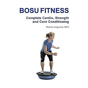 BOSU FITNESS - Complete Cardio - Strength and Core Conditioning by Ma