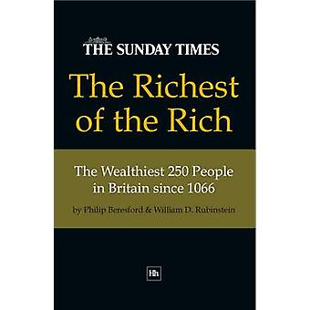 The Richest of the Rich The Wealthiest 250 People in Britain since 1066