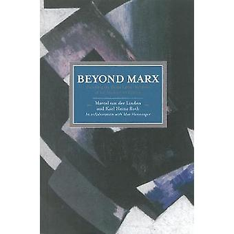 Beyond Marx Confronting LabourHistory and the Concept of Labour with the Global LabourRelations of the TwentyFirst  Historical Materialism  Labour Relations of the TwentyFirst Century