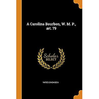 A Carolina Bourbon, W.M. P., t. 79