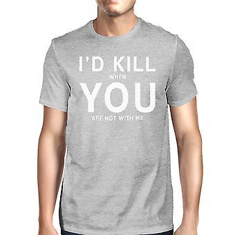 Ik zou doden u mannen grijs T-shirt eenvoudige typografie bemanning hals Tee