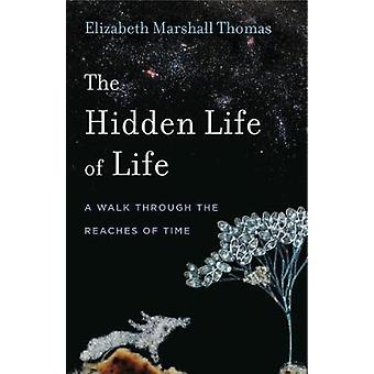 The Hidden Life of Life - A Walk through the Reaches of Time by Elizab