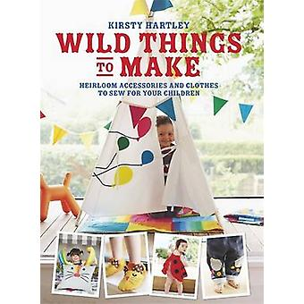 Wild Things to Make - More Heirloom Clothes and Accessories to Sew for