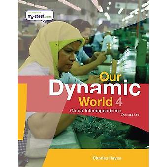 Our Dynamic World 4 - Global Interdependence (Optional Unit) by Our Dy