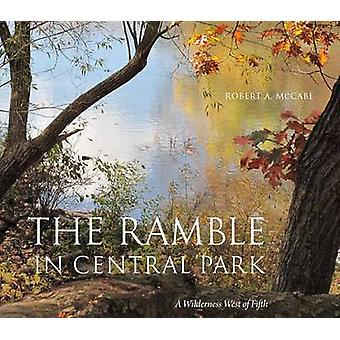 The Ramble in Central Park - A Wilderness West of Fifth by Robert A. M