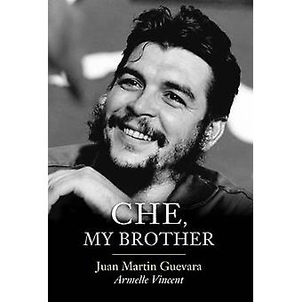 Che - My Brother by Juan Martin Guevara - Armelle Vincent - 978150951