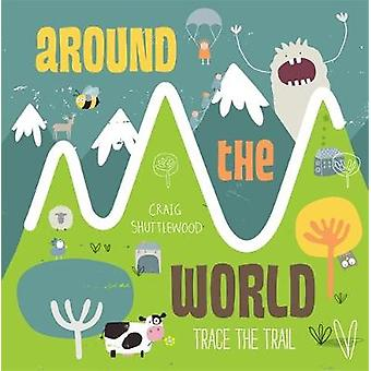 Trace the Trail - Around the World by Craig Shuttlewood - Craig Shuttl